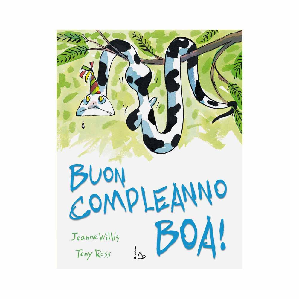 Buon compleanno boa!, Jeanne Willis, Tony Ross - Il castoro